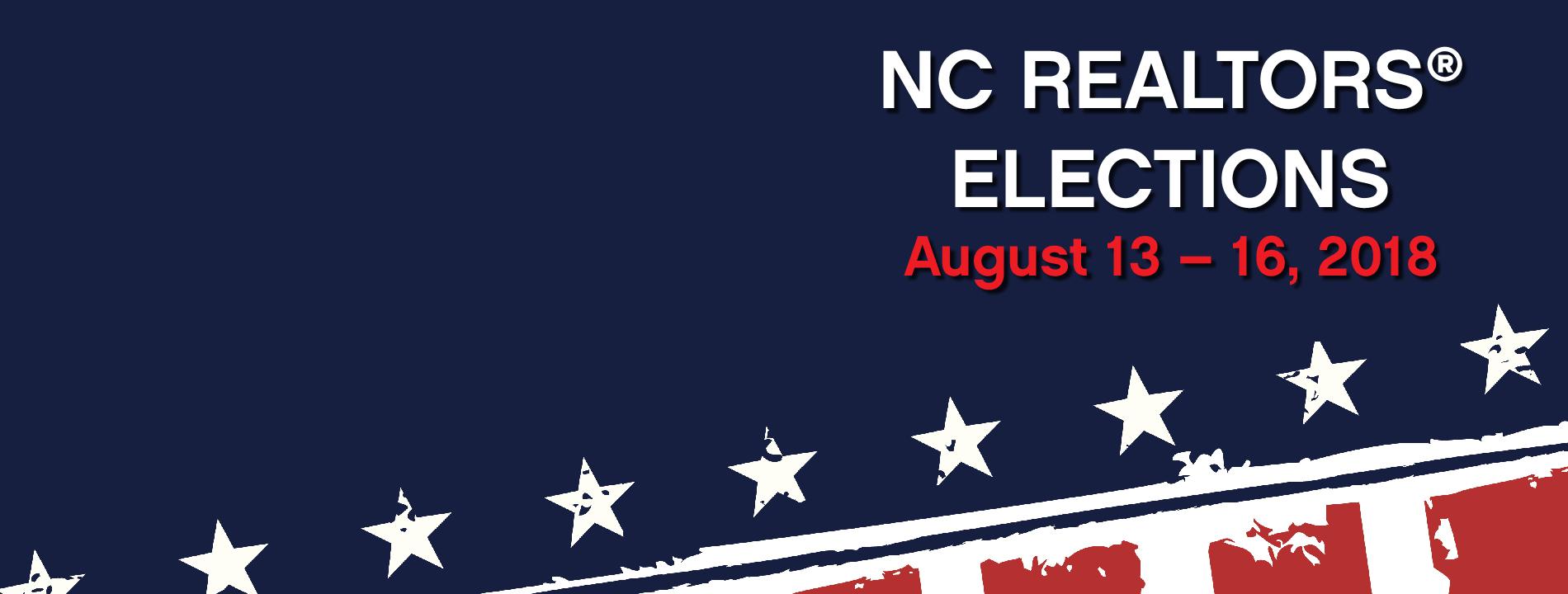 NC REALTORS Elections August 13 – 16, 2018