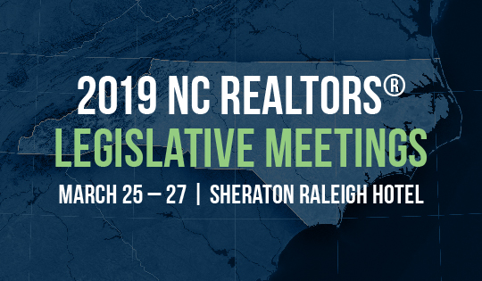 2019 NC REALTORS® Legislative Meetings March 25 – 27 Sheraton Raleigh Hotel