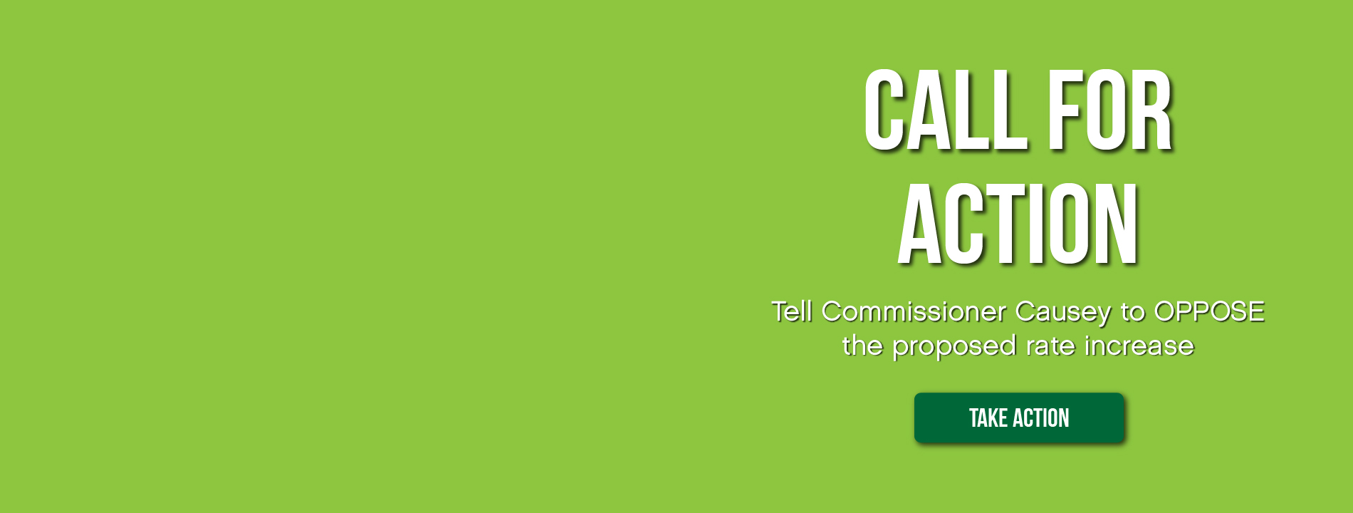Call for Action. Tell Commissioner Causey to OPPOSE the proposed rate increase.