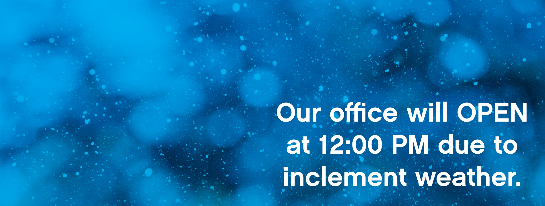 Our office will open at 12:00 PM due to inclement weather.