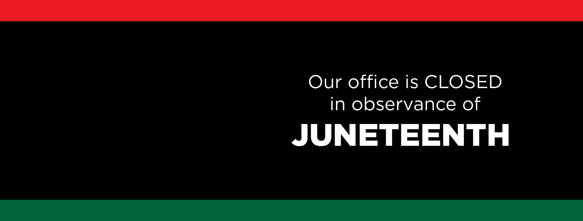 Our office is closed in observance of Juneteeth