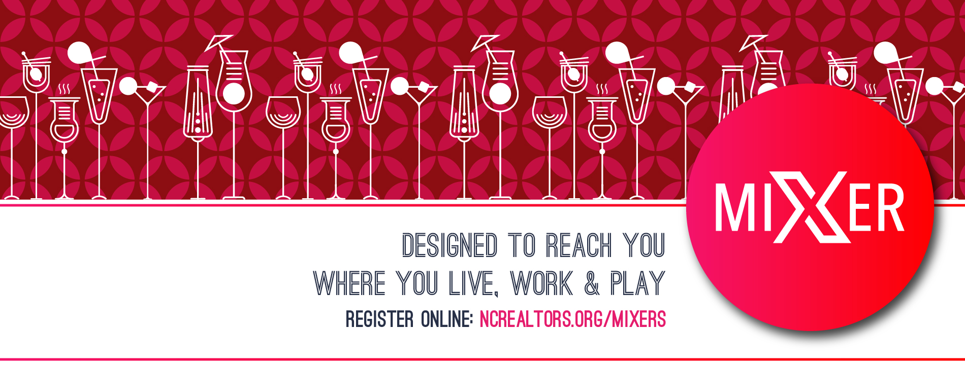 MIXer. Designed to Reach You Where You Live, Work and Play. Register at ncrealtors.org/mixers