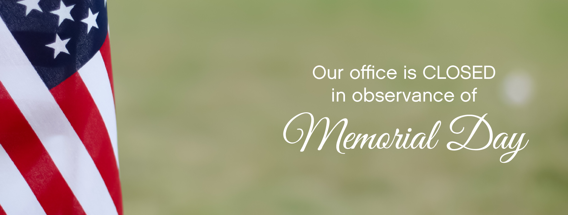 Our office is closed in observance of Memorial Day.